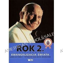 Rok 2. Fotokronika. Ewangelizacja świata - Adam Bujak, Jan Paweł II, Arturo Mari
