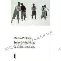 Śmierć w bunkrze - opowieść o moim ojcu - Martin Pollack