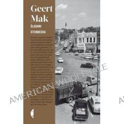 Śladami Steinbecka. W poszukiwaniu Ameryki - Geert Mak