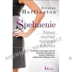 Spełnienie. Nowy wymiar twojego sukcesu - Arianna Huffington