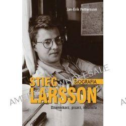 Stieg Larsson - dziennikarz, pisarz, idealista. Biografia - Jan Erik Pettersson