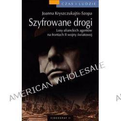 Szyfrowane drogi. Losy alianckich szpiegów z czasów II wojny światowej - Joanna Kryszczukajtis-Szopa