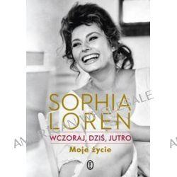 Wczoraj, dziś, jutro. Moje życie - Sophia Loren