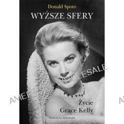 Wyższe sfery. Życie Grace Kelly - Donald Spoto