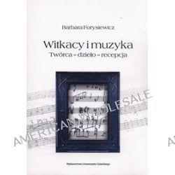 Witkacy i muzyka. Twórca - dzieło - recepcja - Barbara Forysiewicz
