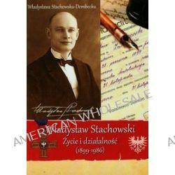 Władysław Stachowski Życie i działalność 1899-1986 - Władysława Stachowska-Dembecka
