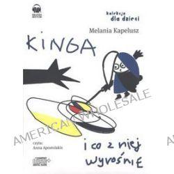 Kinga... i co z niej wyrośnie? - książka audio na 1 CD (CD) - Melania Kapelusz