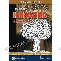 Hiroszima 6 sierpnia 1945 roku - ksiązka audio na 1 CD (CD) - Mark Ox