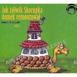 Jak żółwik Skorupka domek remontował. Opowieści dla starszaków, część 3 - książka audio na 1 CD (CD)