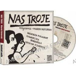 Nas Troje - książka z płytą CD ze spektaklem teatralnym (druk/CD) - Marek Koterski,