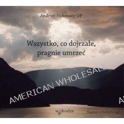 Wszystko co dojrzałe pragnie umrzeć - książka audio na CD (CD) - Andrzej Hołowaty