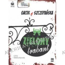 Zielony trabant - książka audio na 1 CD (CD) - Katarzyna Gacek, Agnieszka Szczepańska