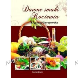 Dawne smaki Kociewia - Krystyna Gierszewska