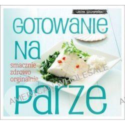 Gotowanie na parze - Jacek Szczepański