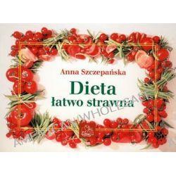Dieta łatwo strawna - Anna Szczepańska