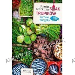Smak tropików. Kuchnie Pacyfiku - Biruta Markuza