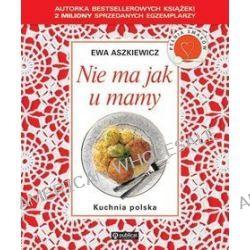 Nie ma jak u mamy Kuchnia polska - Ewa Aszkiewicz