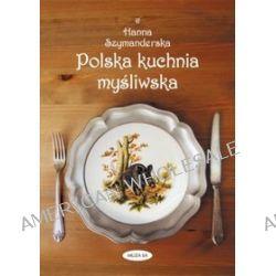 Polska kuchnia myśliwska - Hanna Szymanderska