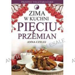 Zima w kuchni Pięciu Przemian - Anna Czelej