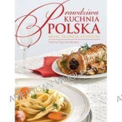 Prawdziwa kuchnia polska - Hanna Szymanderska