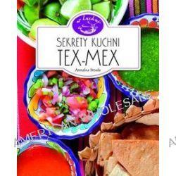 Sekrety kuchni Tex-Mex. W kuchni - Annalisa Strada