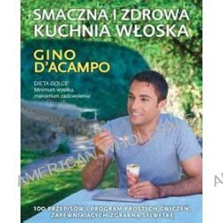 Smaczna i zdrowa kuchnia włoska - Gino D′Acampo