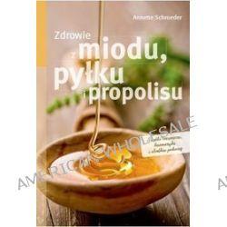 Zdrowie z miodu, pyłku i propolisu - Annette Shroeder