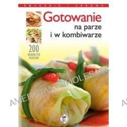 Gotowanie na parze i w kombiwarze - Marta Szydłowska