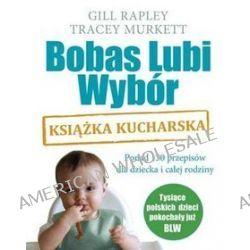Bobas lubi wybór. Książka kucharska - Tracey Murkett, Gill Rapley