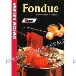 Fondue. Smakołyki z widelczyków - Elisabeth Meyer Zu Stieghorst