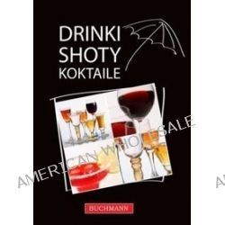 Drinki, shoty, koktajle. Drinki, shoty, koktajle