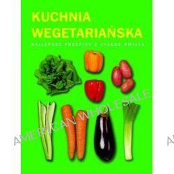Kuchnia wegetariańska. Najlepsze przepisy z całego świata