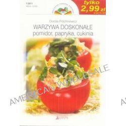 Warzywa doskonałe - pomidor, papryka, cukinia, nr. 7/2011 - Dorota Próchniewicz