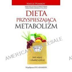 Dieta przyspieszająca metabolizm. Jedz więcej i chudnij szybciej - Eve Adamson, Haylie Pomroy