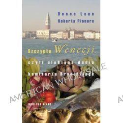 Szczypta Wenecji, czyli ulubione dania komisarza Brunettiego - Donna Leon, Roberta Pianaro