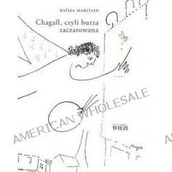 Chagall, czyli burza zaczarowana - Raissa Maritain