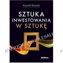 Sztuka inwestowania w sztukę - Krzysztof Borowski