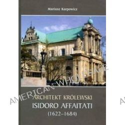 Architekt królewski Isidoro Affaitati - Mariusz Karpowicz