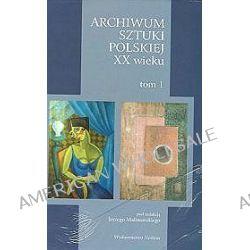 Archiwum sztuki polskiej XX wieku tom 1 - Jerzy Malinowski