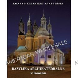 Bazylika Archikatedralna w Poznaniu - Konrad Czapliński