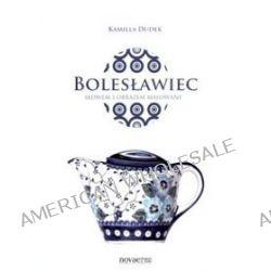 Bolesławiec słowem i obrazem malowany - Kamilla Dudek