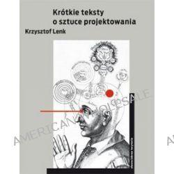 Krótkie teksty o sztuce projektowania - Krzysztof Lenk