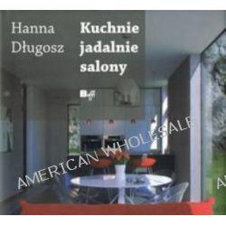 Kuchnie, jadalnie, salony - Hanna Długosz, Maria Tyniec