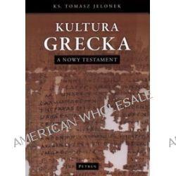 Kultura grecka a Nowy Testament - Tomasz Jelonek, ks. Tomasz Jelonek