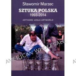 Sztuka polska 1993-2014. Arthome versus artworld - Sławomir Marzec