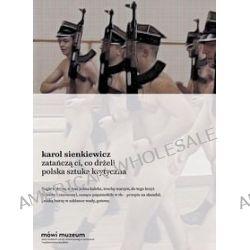 Zatańczą ci, co drżeli. Polska sztuka krytyczna - Karol Sienkiewicz