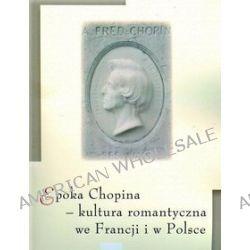 Epoka Chopina. Kultura romantyczna we Francji i w Polsce