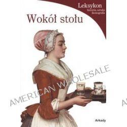Wokół stołu. Leksykon: historia, sztuka, ikonografia - Silvia Malaguzzi