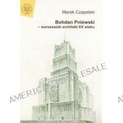Bohdan Pniewski. Warszawski architekt XX wieku - Marek Czapelski