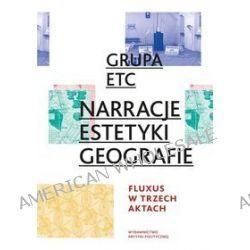 Narracje. Estetyki. Geografie. Fluxus w trzech aktach - Grupa ETC